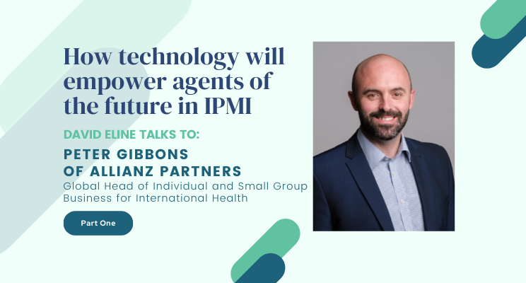 Technology will empower agents of the future in IPMI – an interview with Peter Gibbons